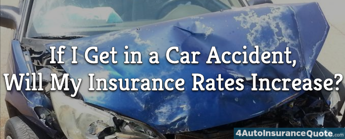 If I Get in an Accident, Will My Auto Insurance Rates Increase?