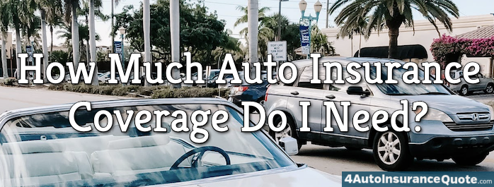 how much auto insurance coverage do i need?
