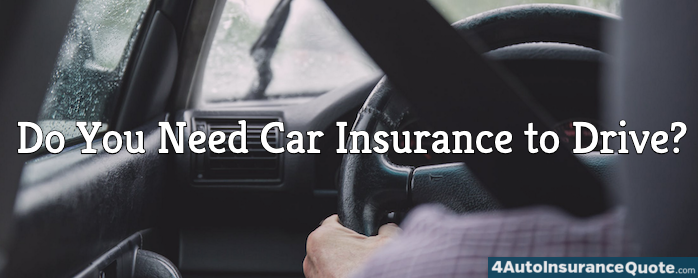 Do You Need to Have Auto Insurance to Drive a Car?