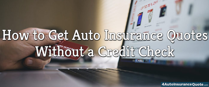 how to get auto insurance quotes without a credit check