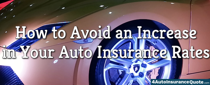 How to Avoid an Increase in Your Auto Insurance Rates