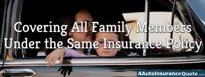 Covering All Family Members Under the Same Auto Insurance Policy