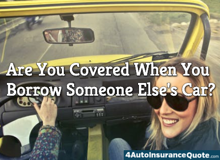 are you covered when you borrow someone else's car
