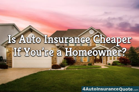 Is Auto Insurance Cheaper If You're a Homeowner?