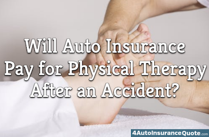 - [x] will auto insurance pay for physical therapy after an accident?
