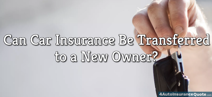 Can Car Insurance Be Transferred to a New Owner?