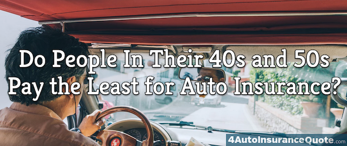 do people in their 40s and 50s pay the least for auto insurance?