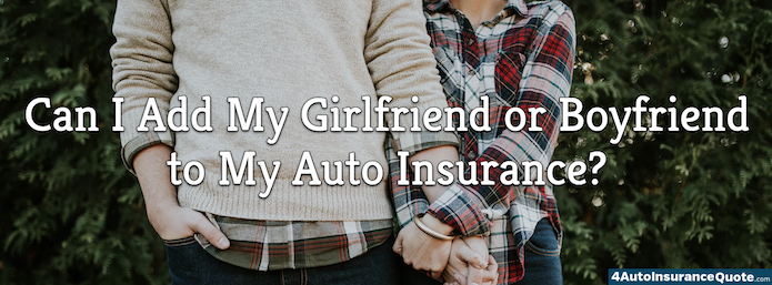 Can I Add My Girlfriend or Boyfriend to My Auto Insurance?
