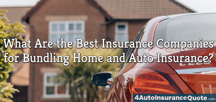 Best Insurance Companies for Bundling Home and Auto Insurance