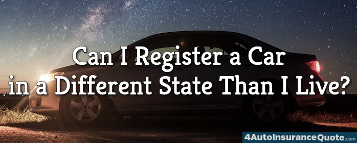 can i register a car in a different state than i live