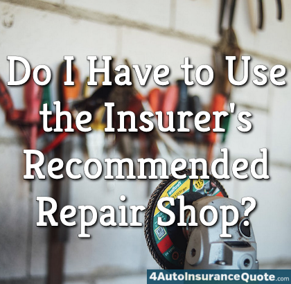 Do I Have to Use the Insurer's Recommended Repair Shop?