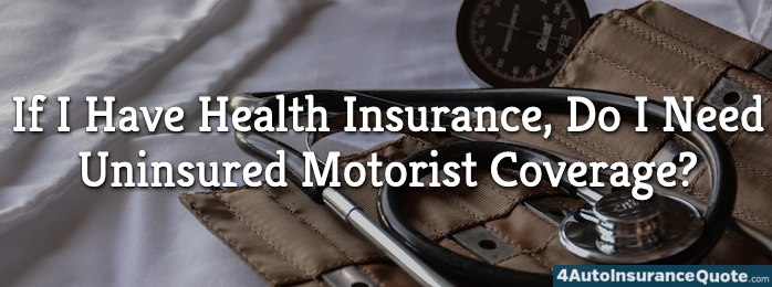 If I Have Health Insurance, Do I Need Uninsured Motorist Coverage?