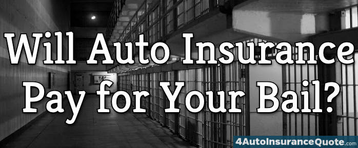 Will Auto Insurance Pay for Your Bail?