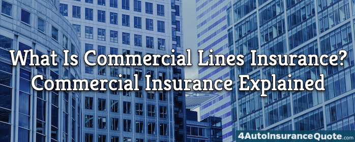 What Is Commercial Lines Insurance?