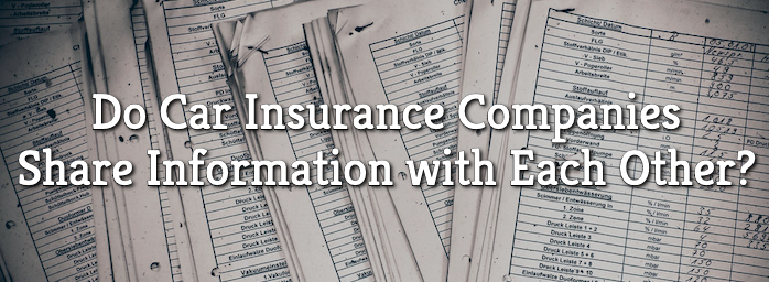 Do Car Insurance Companies Share Information with Each Other?