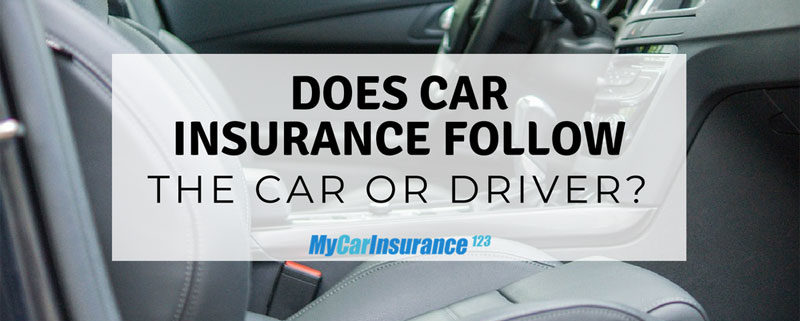 Does Car Insurance Follow The Car or The Driver