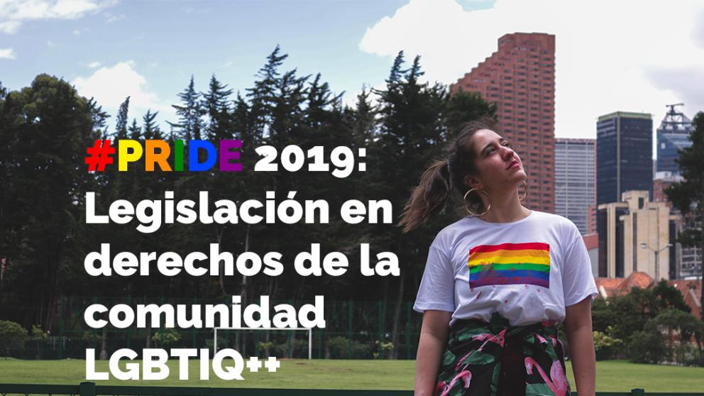 #PRIDE2019: Legislación en derechos de la comunidad LGBTIQ++