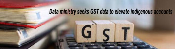 Data ministry seeks GST data to elevate indigenous accounts