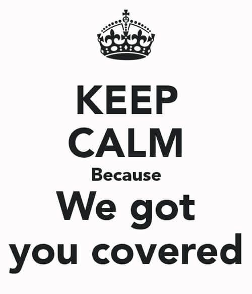 Keep calm because we got you covered