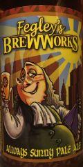 Fegley's  Brew Works Always Sunny Pale Ale