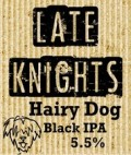 Late Knights Hairy Dog Black IPA