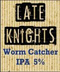 Late Knights Worm Catcher IPA