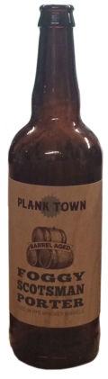 Plank Town Foggy Scotsman Porter: Barrel Aged