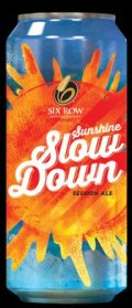 Six Row Sunshine Slow Down