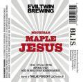 Evil Twin Michigan Maple Jesus