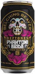 Belching Beaver Deftones #1: Phantom Bride