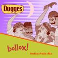 Dugges Bollox!