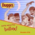 Dugges Never Mind The Bollox!