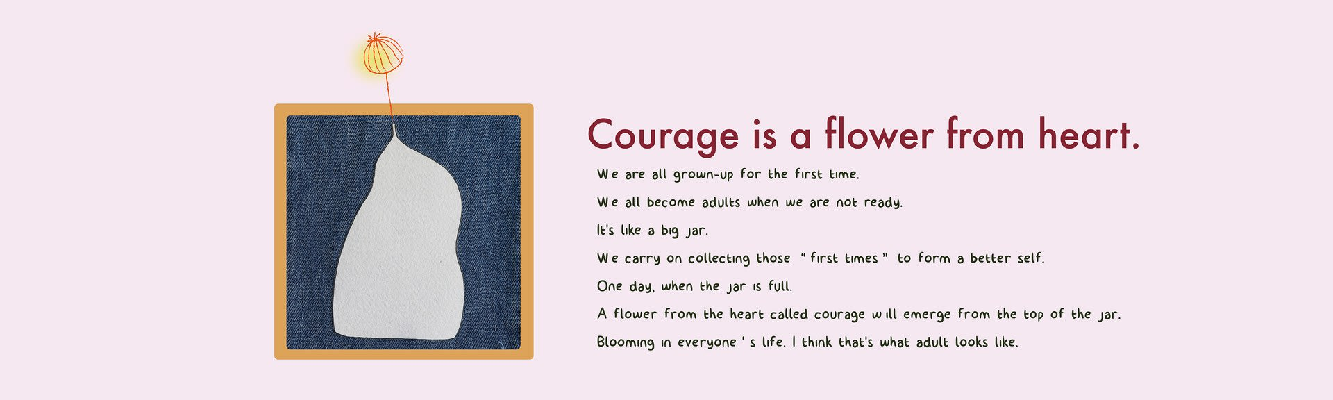 Courage is a flower from heart.