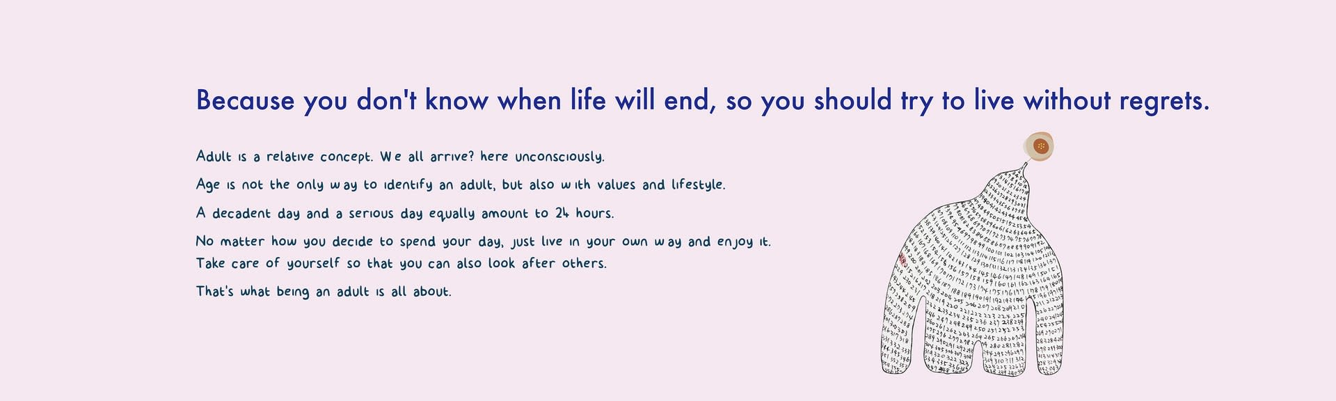 Because you don't know when life will end, please try to live without regrets.