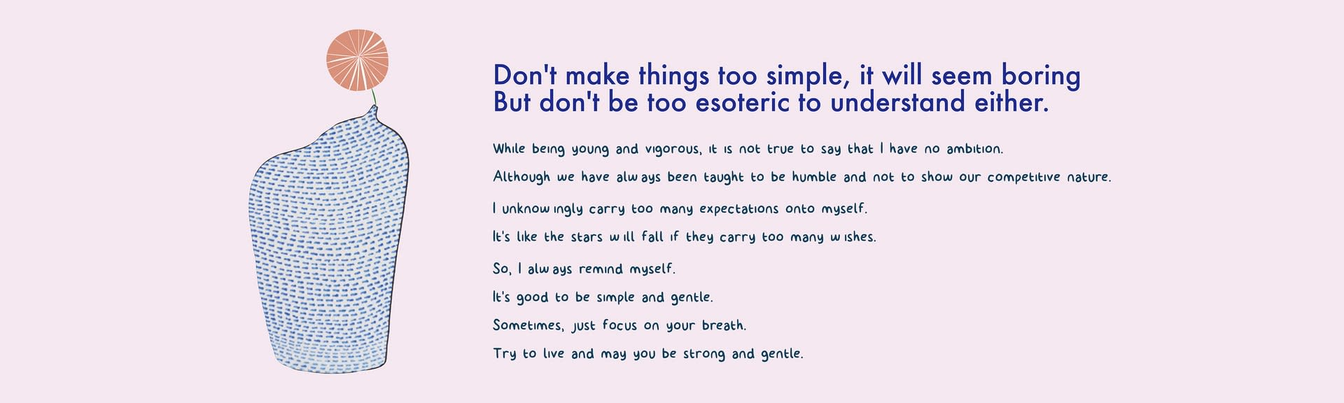 Don't make things too simple, it will seem boring.