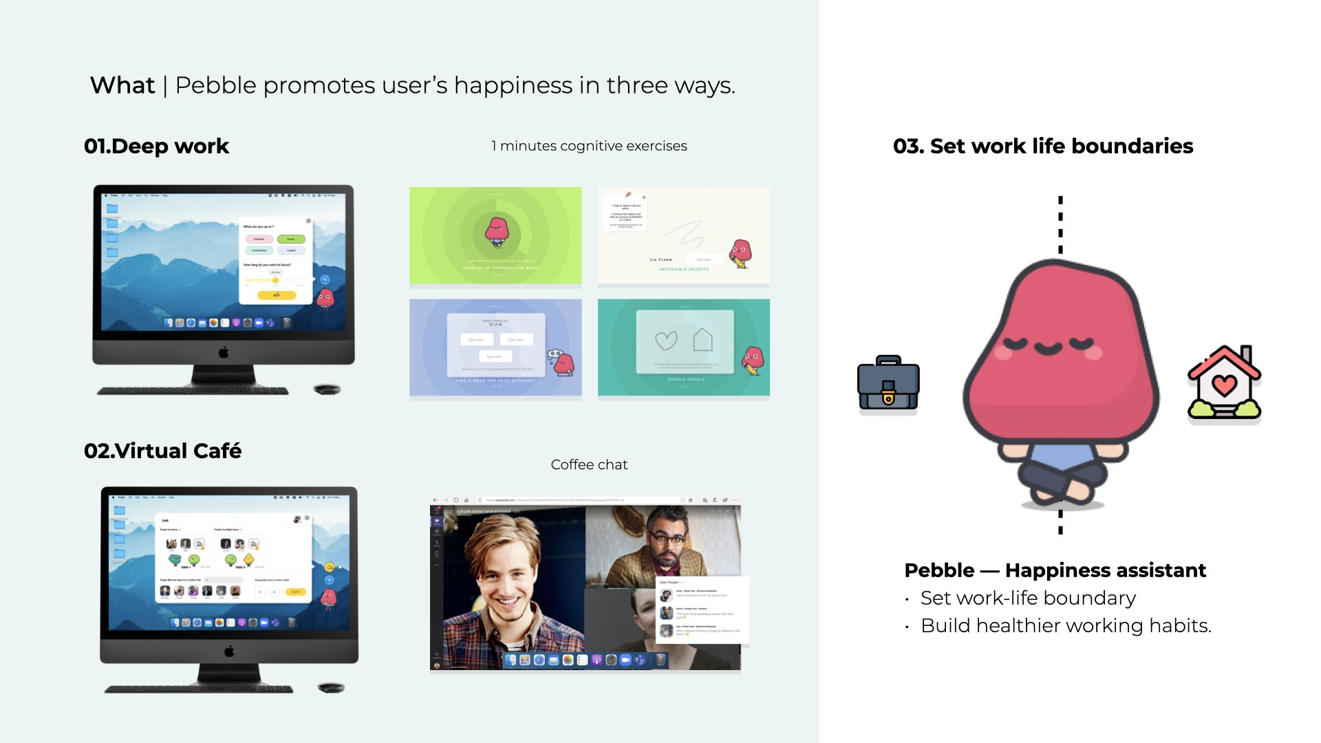 Pebble promotes remote worker's happiness in three ways.
