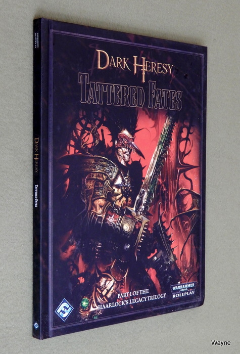 Dark Heresy: Tattered Fates - Part One of the Haarlock's Legacy Trilogy (Warhammer 40,000 Roleplay)