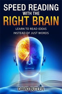 Speed Reading with the Right Brain: Learn to Read Ideas Instead of Just Words (David Butler)