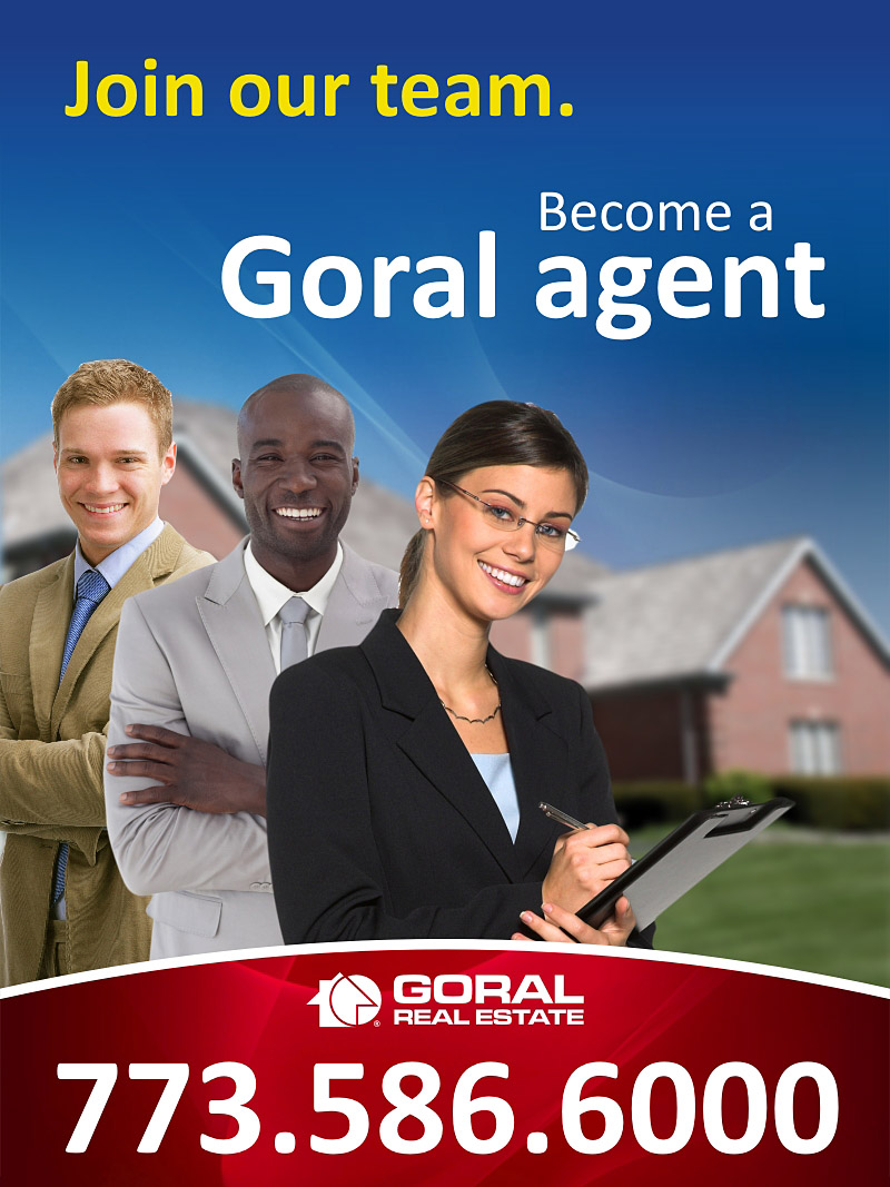 Join our team. Become a Goral Agent. (773)586-6000