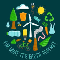 For What It's Earth Podcast