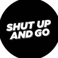 Shut Up and Go