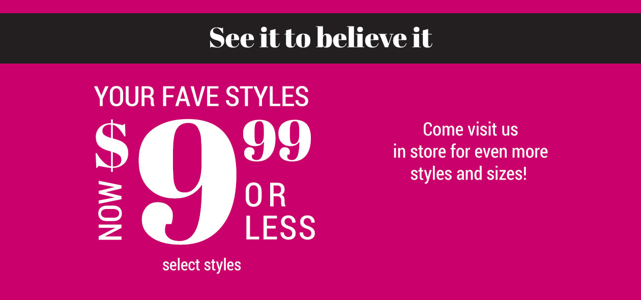 Your fave styles, now $ 9.99 or less - Select styles