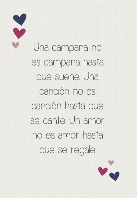 Frases para el Día de los Enamorados - Una campana no es campana hasta que suene. Una canción no es canción hasta que se cante. Un amor no es amor hasta que se regale