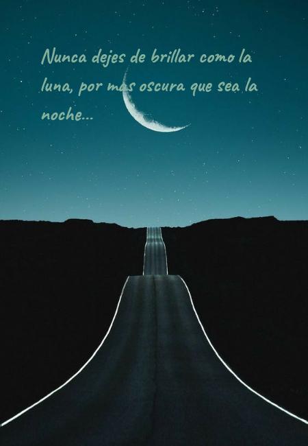 Frases de la Vida - Nunca dejes de brillar como la luna, por más oscura que sea la noche...