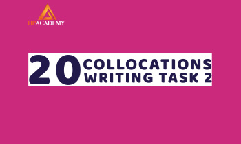 20 COLLOCATION SỬ DỤNG TRONG IELTS WRITING TASK 2