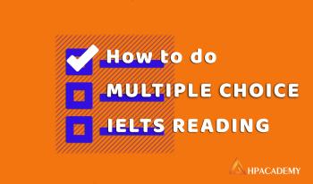 CÁCH LÀM DẠNG BÀI MULTIPLE CHOICE TRONG READING IELTS