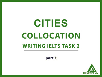 CITY LIFE COLLOCATION ĐỂ NÂNG BAND ĐIỂM TRONG IELTS WRITING TASK 2 - PART 7