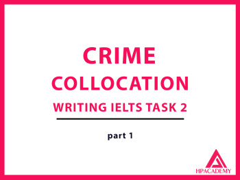 CRIME COLLOCATION ĐỂ NÂNG BAND ĐIỂM TRONG IELTS WRITING TASK 2 - PART 1