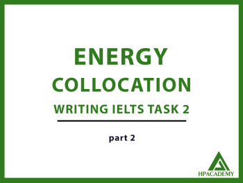 ENERGY COLLOCATION ĐỂ NÂNG BAND ĐIỂM TRONG IELTS WRITING TASK 2 - PART 2
