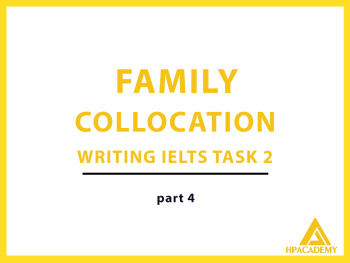FAMILY & CHILDREN COLLOCATION ĐỂ NÂNG BAND ĐIỂM TRONG IELTS WRITING TASK 2 - PART 4